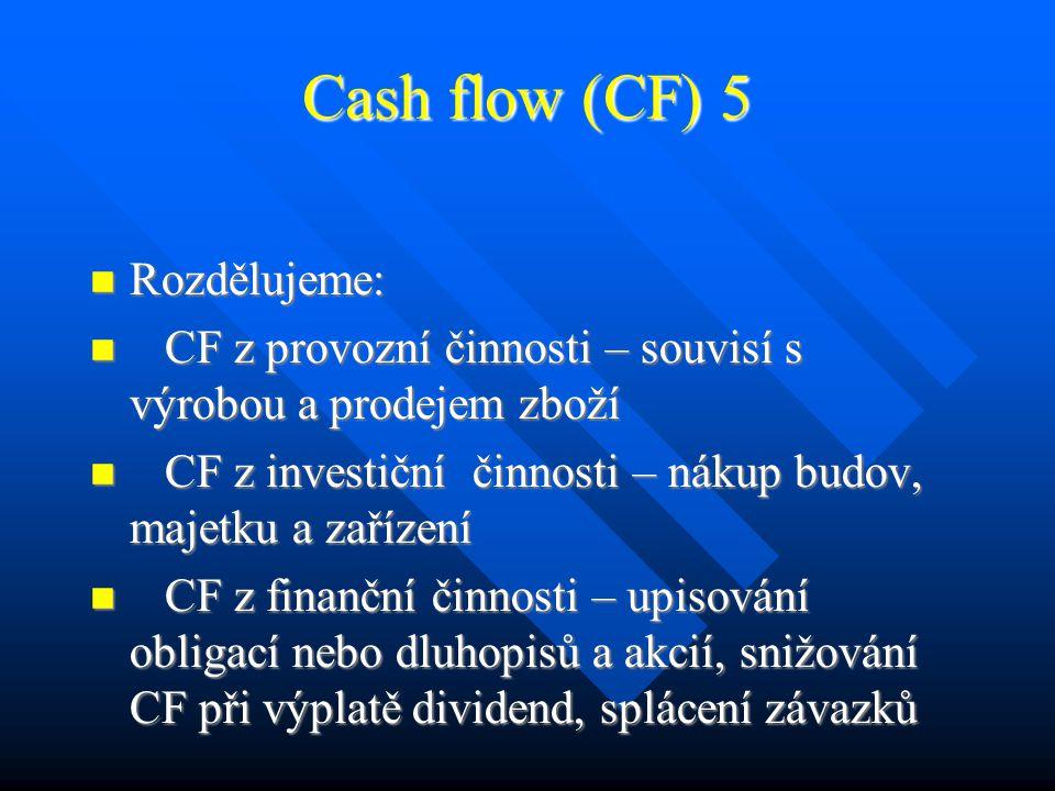 Cash flow 4 Cash flow 4 V dimenzi dynamické: z hlediska managementu je cash flow plán budoucího pohybu peněžních fondů podnikem v čase, anebo rekapitulace minulého pohybu peněz.
