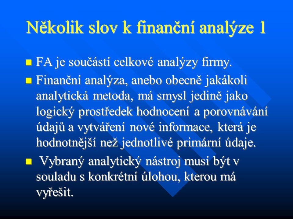 Několik slov k finanční analýze 1 FA je součástí celkové analýzy firmy.