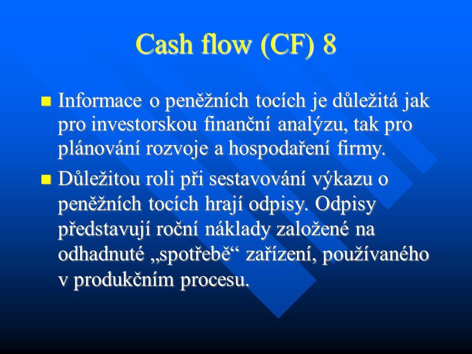 Cash flow (CF) 7 Je expanze firmy tak rychlá, že je pro udržení provozu a tempa expanze nutné zajistit dodatečné financování.
