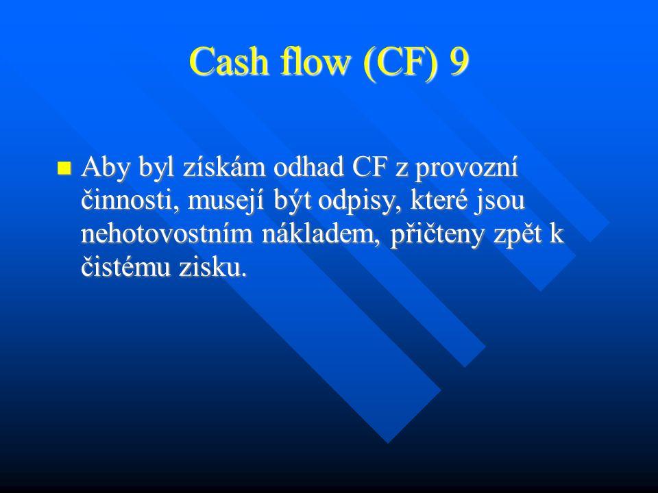 Cash flow (CF) 8 Informace o peněžních tocích je důležitá jak pro investorskou finanční analýzu, tak pro plánování rozvoje a hospodaření firmy.