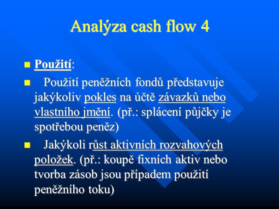Analýza cash flow 3 Zdroj: Zdroj: Zdrojem disponibilních peněz je jakýkoli růst závazkové položky nebo položky vlastního jmění.