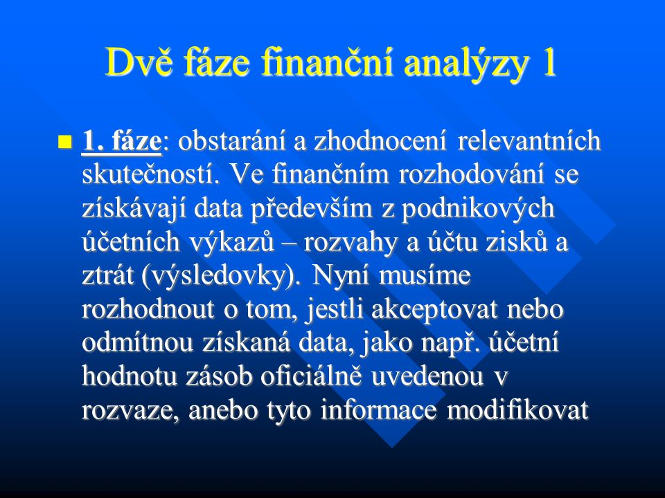 Nástroje sledování rentability 3 Pokud použijeme zisk před úroky a zdaněním (EBIT), znamená to, že rozhodnutí subjektu není závislé na financování a na daních nebo je daný subjekt nemůže ovlivnit.