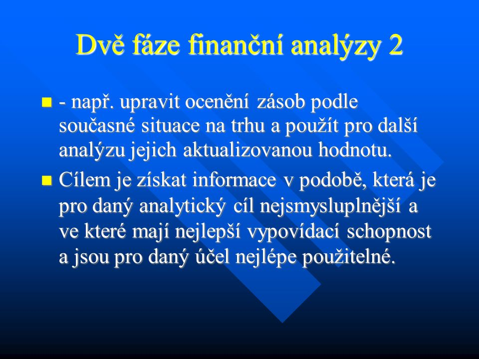 Dvě fáze finanční analýzy 1 1. fáze: obstarání a zhodnocení relevantních skutečností.