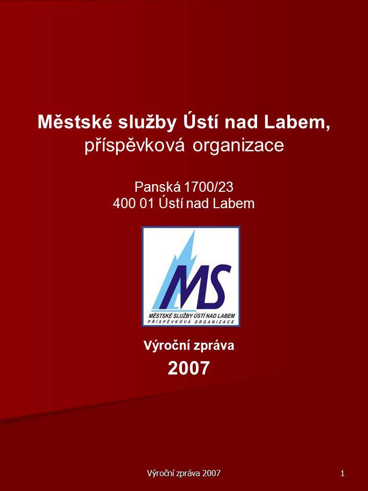 Výroční zpráva 2007 1 Městské služby Ústí nad Labem, příspěvková organizace Panská 1700/23 400 01 Ústí nad Labem Výroční zpráva 2007