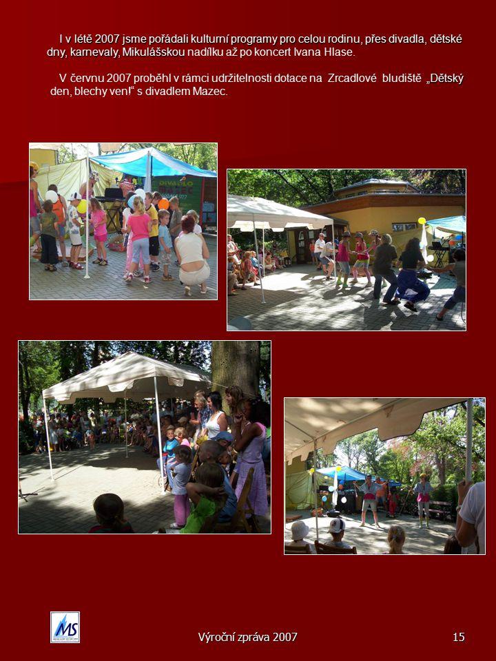 Výroční zpráva 200715 I v létě 2007 jsme pořádali kulturní programy pro celou rodinu, přes divadla, dětské I v létě 2007 jsme pořádali kulturní programy pro celou rodinu, přes divadla, dětské dny, karnevaly, Mikulášskou dny, karnevaly, Mikulášskou nadílku až po koncert Ivana Hlase.