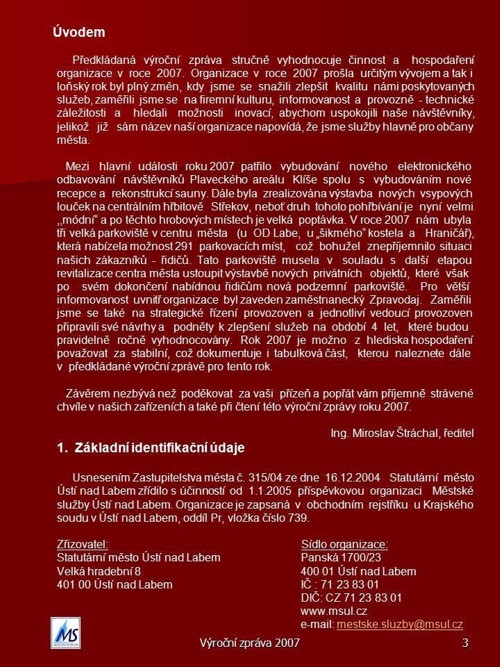Výroční zpráva 20073 Úvodem Předkládaná výroční zpráva stručně vyhodnocuje činnost a hospodaření organizace v roce 2007.