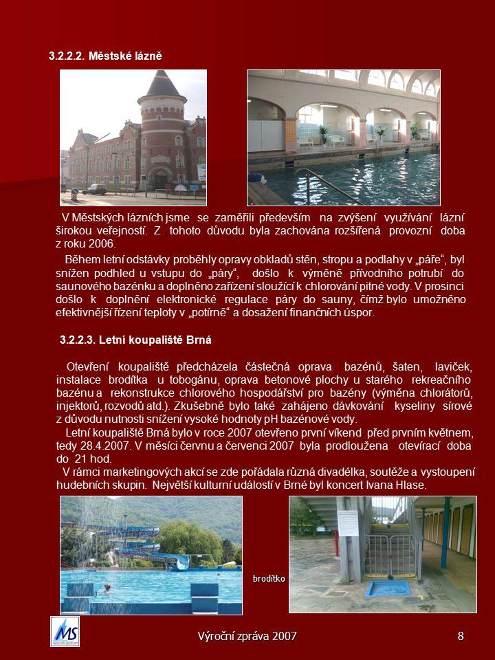 Výroční zpráva 200719 V srpnu 2007 se na koupališti v Brné u starého bazénu uskutečnila největší prázdninová akce - vystoupení Ivana Hlase.