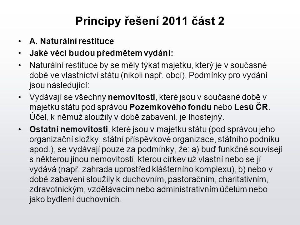 Principy řešení 2011 část 2 A. Naturální restituce Jaké věci budou předmětem vydání: Naturální restituce by se měly týkat majetku, který je v současné