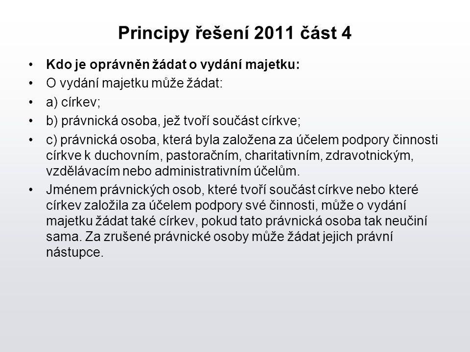 Principy řešení 2011 část 4 Kdo je oprávněn žádat o vydání majetku: O vydání majetku může žádat: a) církev; b) právnická osoba, jež tvoří součást círk