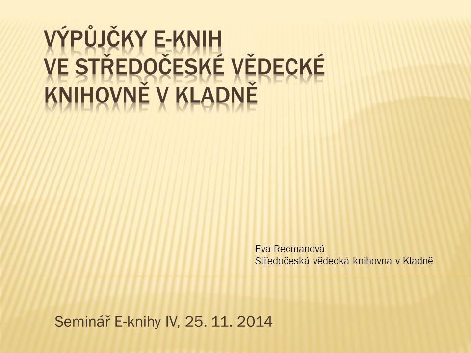 Seminář E-knihy IV, 25. 11. 2014 Eva Recmanová Středočeská vědecká knihovna v Kladně