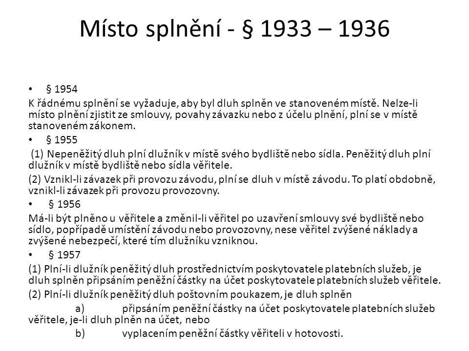 Čas plnění I - § 1937 - 1956 Čas plnění ujednán nebo jinak stanoven - § 1937/1 Čas splnění nesjednán - § 1937 odst.
