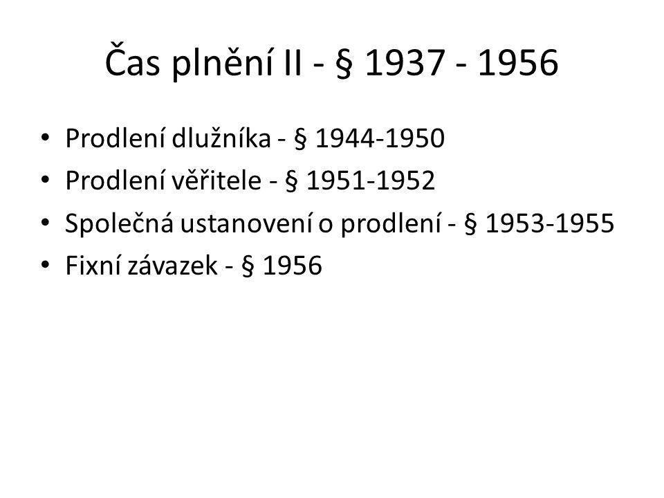 Čas plnění II - § 1937 - 1956 Prodlení dlužníka - § 1944-1950 Prodlení věřitele - § 1951-1952 Společná ustanovení o prodlení - § 1953-1955 Fixní závazek - § 1956