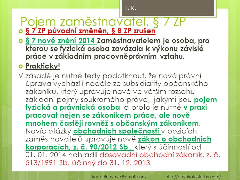 Pojem zaměstnavatel, § 7 ZP  § 7 ZP původní změněn, § 8 ZP zrušen  § 7 nové znění 2014 Zaměstnavatelem je osoba, pro kterou se fyzická osoba zavázal