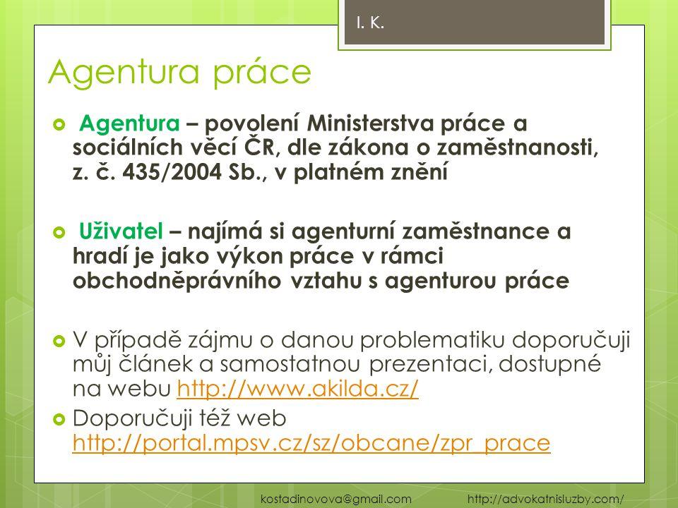 Agentura práce  Agentura – povolení Ministerstva práce a sociálních věcí ČR, dle zákona o zaměstnanosti, z. č. 435/2004 Sb., v platném znění  Uživat