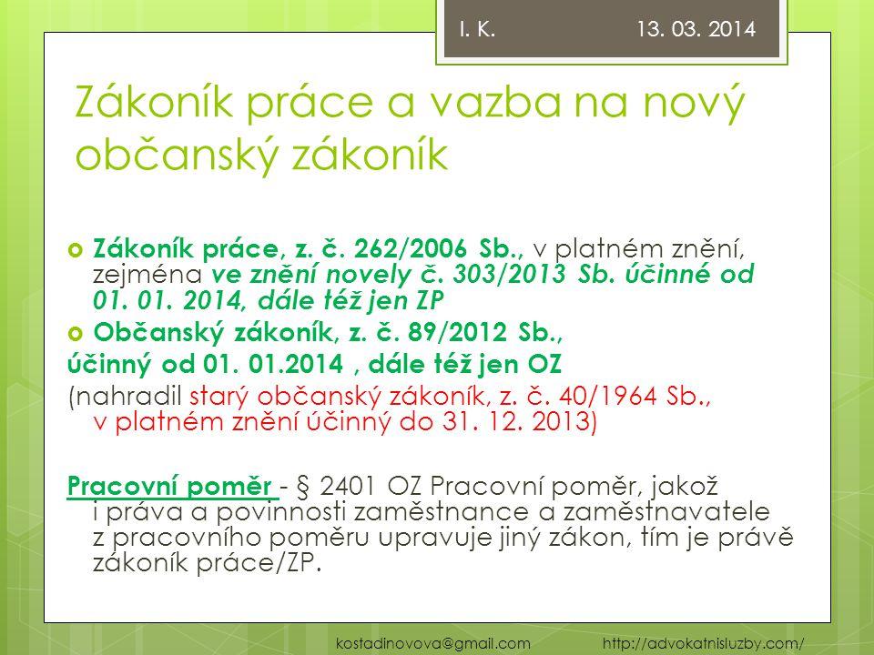 Zákoník práce a vazba na nový občanský zákoník  Zákoník práce, z. č. 262/2006 Sb., v platném znění, zejména ve znění novely č. 303/2013 Sb. účinné od