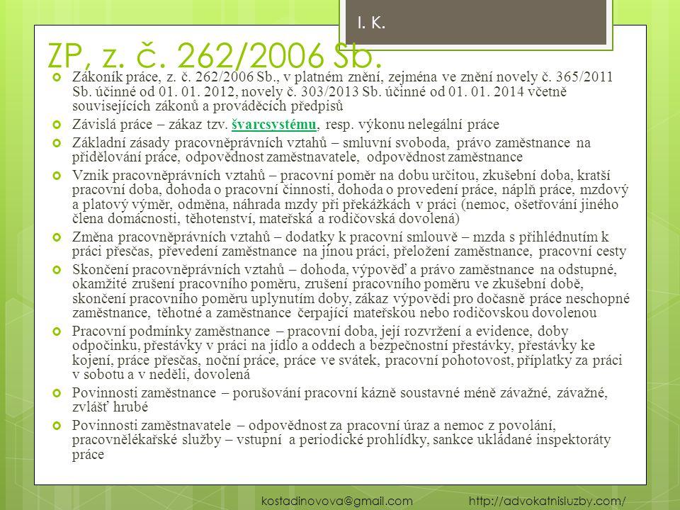 ZP, z. č. 262/2006 Sb.  Zákoník práce, z. č. 262/2006 Sb., v platném znění, zejména ve znění novely č. 365/2011 Sb. účinné od 01. 01. 2012, novely č.