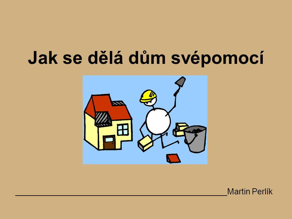 Jak se dělá dům svépomocí Martin Perlík