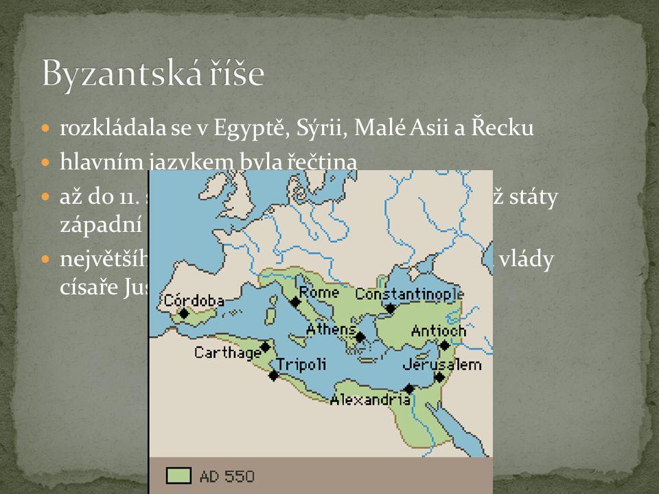 rozkládala se v Egyptě, Sýrii, Malé Asii a Řecku hlavním jazykem byla řečtina až do 11. století byla daleko rozvinutější než státy západní Evropy nejv