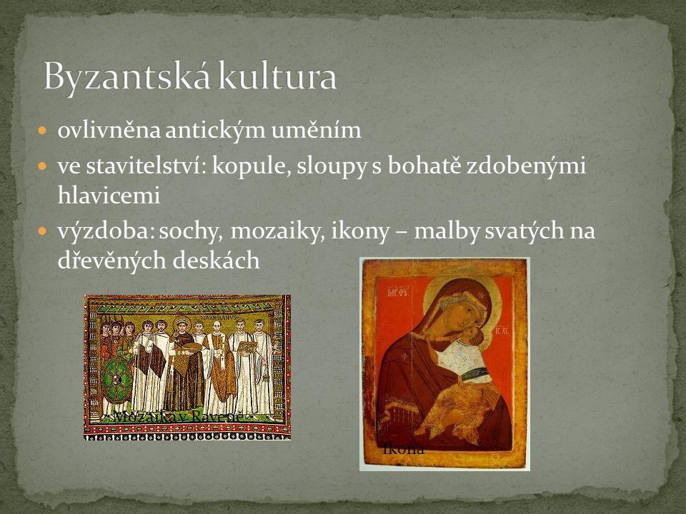 ovlivněna antickým uměním ve stavitelství: kopule, sloupy s bohatě zdobenými hlavicemi výzdoba: sochy, mozaiky, ikony – malby svatých na dřevěných des