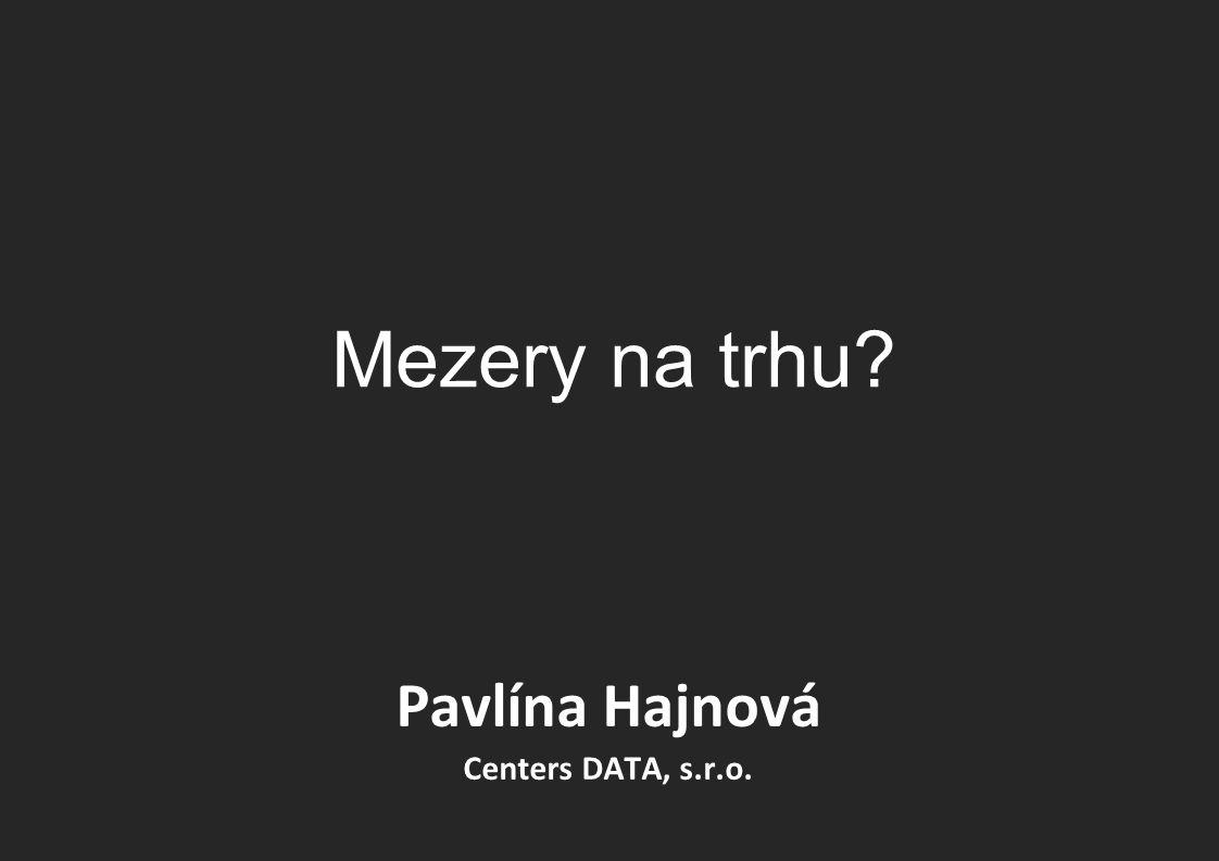 Mezery na trhu? Pavlína Hajnová Centers DATA, s.r.o.
