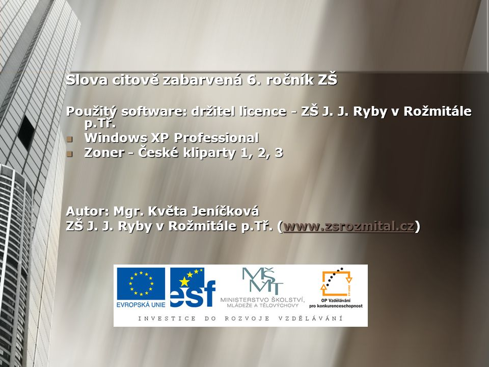 Slova citově zabarvená 6. ročník ZŠ Použitý software: držitel licence - ZŠ J.