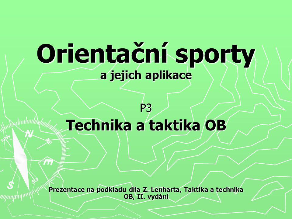 Orientační sporty a jejich aplikace P3 Technika a taktika OB Prezentace na podkladu díla Z.