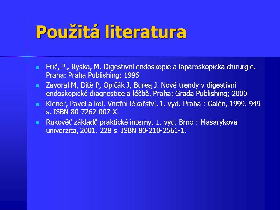 Použitá literatura Frič, P., Ryska, M. Digestivní endoskopie a laparoskopická chirurgie. Praha: Praha Publishing; 1996 Zavoral M, Dítě P, Opičák J, Bu
