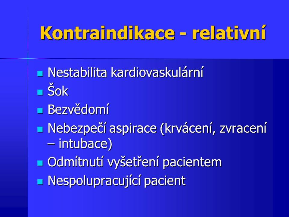Kontraindikace - relativní Nestabilita kardiovaskulární Nestabilita kardiovaskulární Šok Šok Bezvědomí Bezvědomí Nebezpečí aspirace (krvácení, zvracen