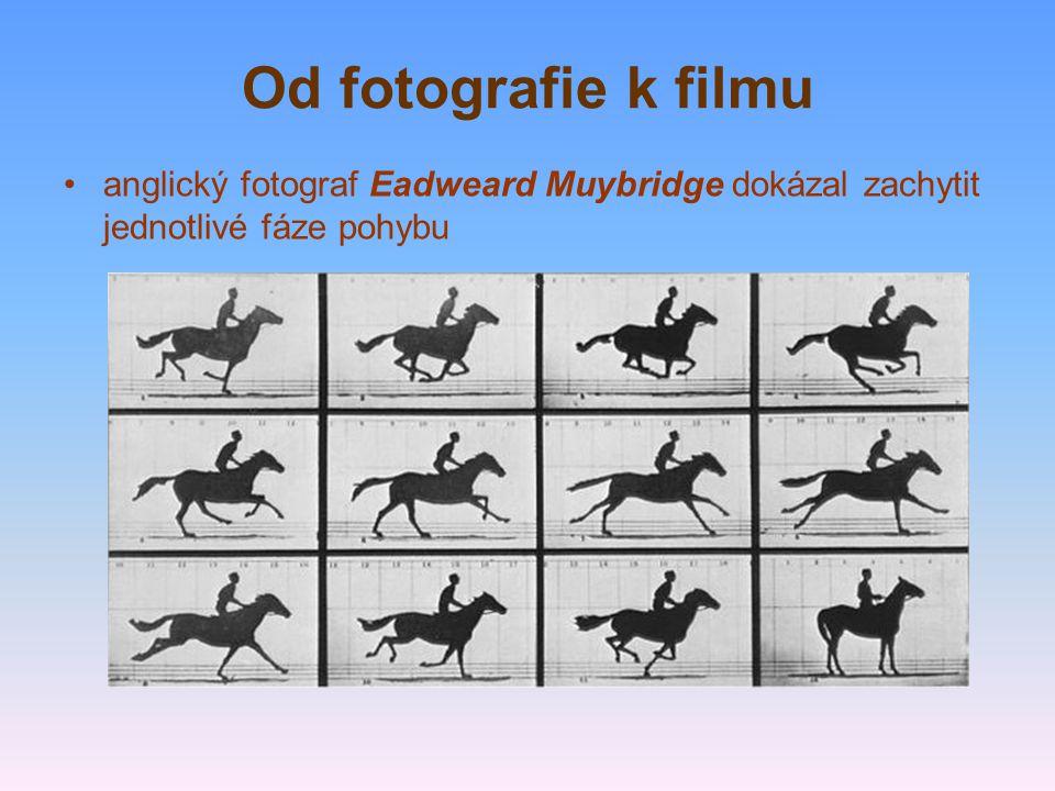 Od fotografie k filmu anglický fotograf Eadweard Muybridge dokázal zachytit jednotlivé fáze pohybu