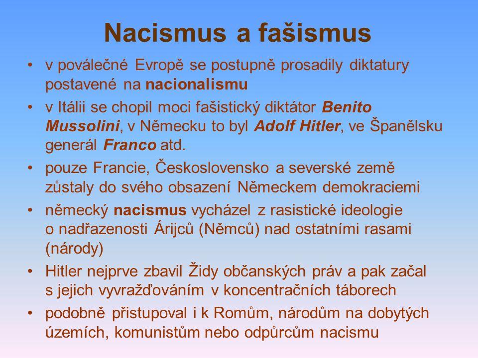 Nacismus a fašismus v poválečné Evropě se postupně prosadily diktatury postavené na nacionalismu v Itálii se chopil moci fašistický diktátor Benito Mussolini, v Německu to byl Adolf Hitler, ve Španělsku generál Franco atd.