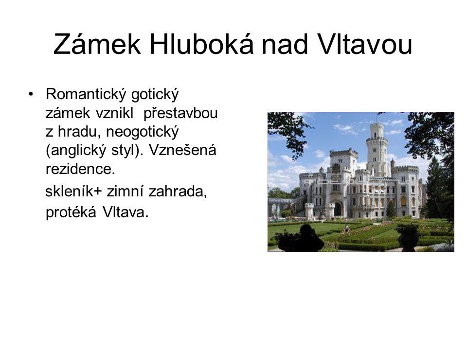 Zámek Hluboká nad Vltavou Romantický gotický zámek vznikl přestavbou z hradu, neogotický (anglický styl). Vznešená rezidence. skleník+ zimní zahrada,