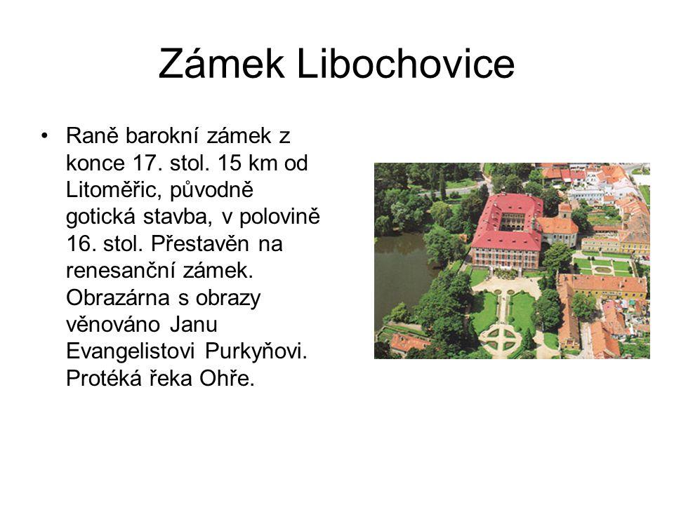 Zámek Libochovice Raně barokní zámek z konce 17. stol. 15 km od Litoměřic, původně gotická stavba, v polovině 16. stol. Přestavěn na renesanční zámek.