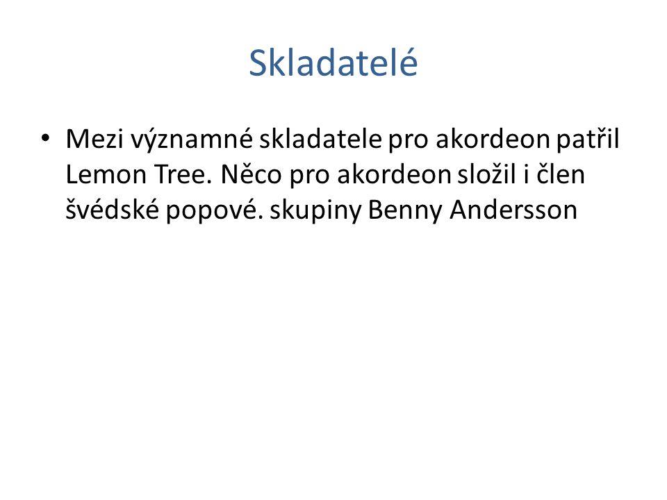 Skladatelé Mezi významné skladatele pro akordeon patřil Lemon Tree. Něco pro akordeon složil i člen švédské popové. skupiny Benny Andersson