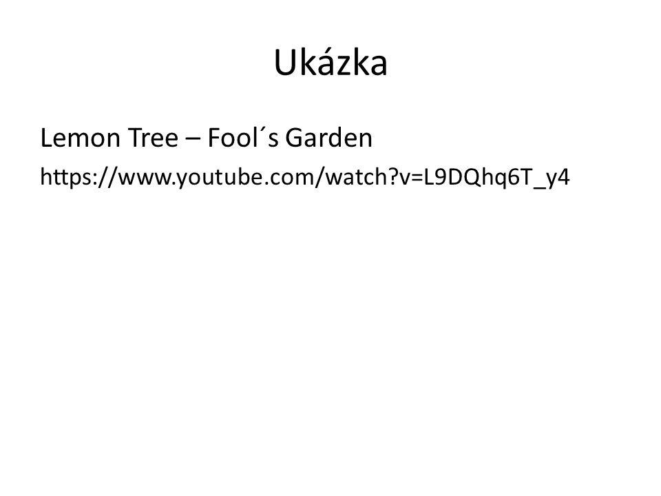Ukázka Lemon Tree – Fool´s Garden https://www.youtube.com/watch?v=L9DQhq6T_y4
