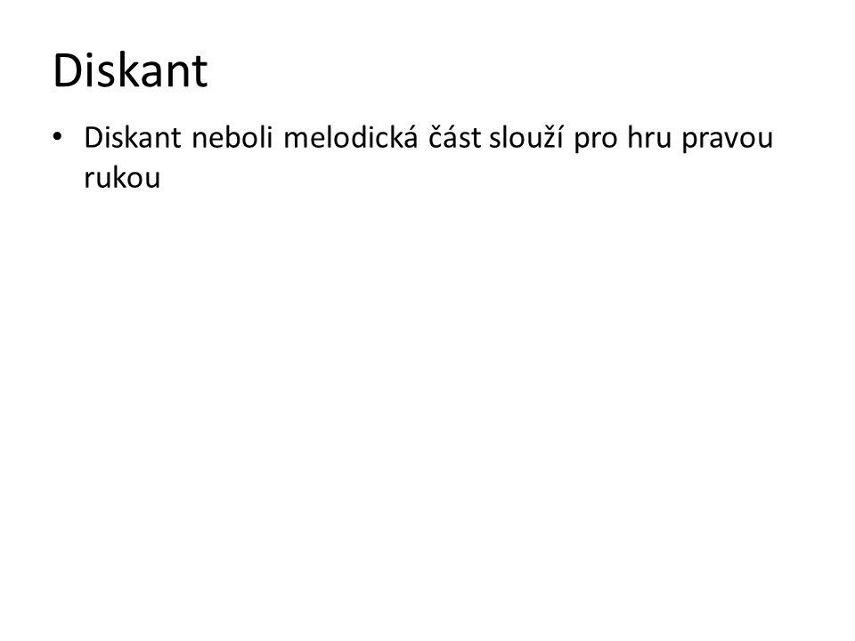 Diskant Diskant neboli melodická část slouží pro hru pravou rukou