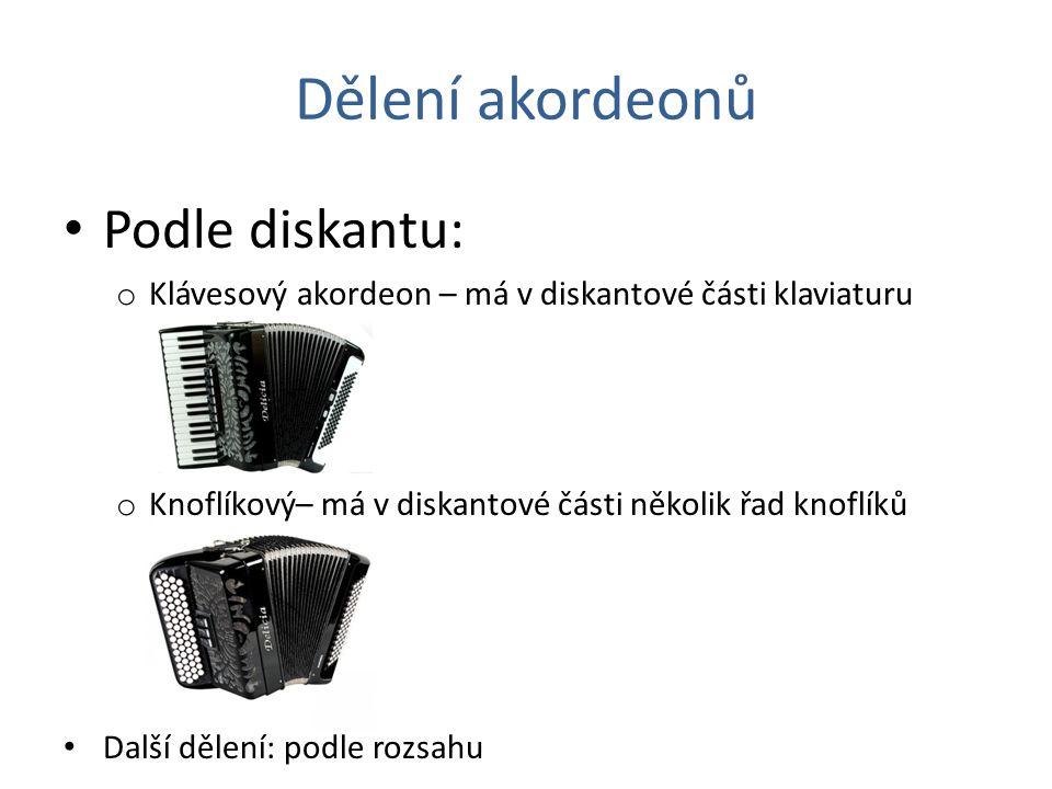 Dělení akordeonů Podle diskantu: o Klávesový akordeon – má v diskantové části klaviaturu o Knoflíkový– má v diskantové části několik řad knoflíků Dalš