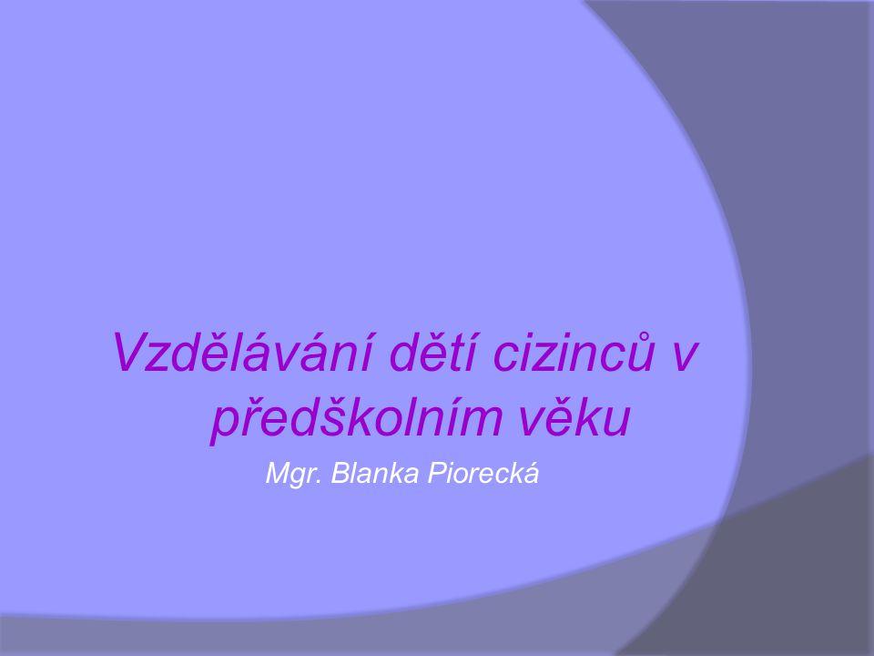 Právo na vzdělávání  Děti, jejichž rodiče jsou občany členských států EU, mají přístup k předškolnímu vzdělávání za stejných podmínek jako děti české, u občanů ze třetích zemí (tj.
