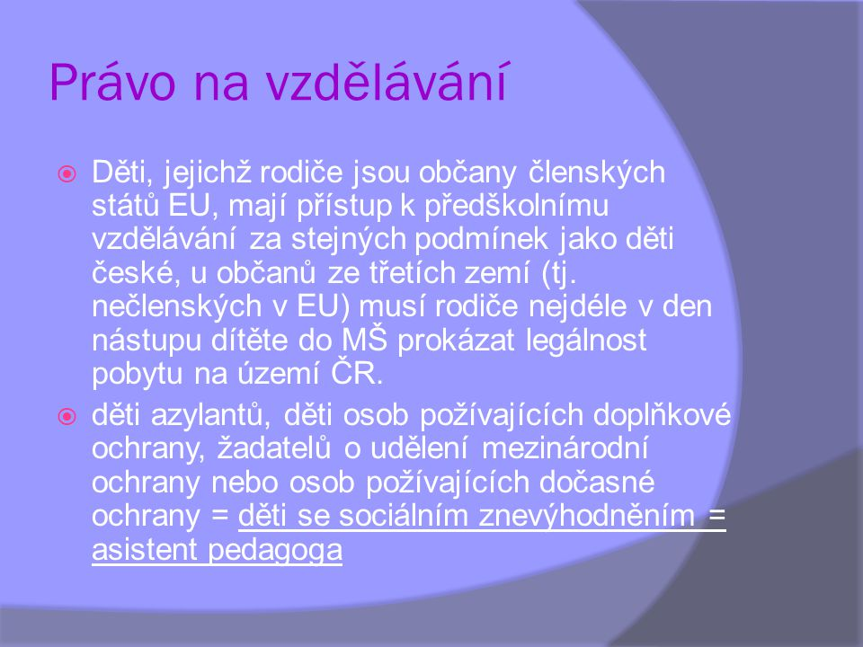 Právo na vzdělávání  Děti, jejichž rodiče jsou občany členských států EU, mají přístup k předškolnímu vzdělávání za stejných podmínek jako děti české