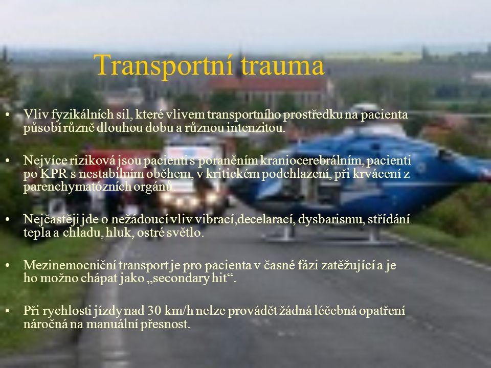 Transportní trauma Vliv fyzikálních sil, které vlivem transportního prostředku na pacienta působí různě dlouhou dobu a různou intenzitou. Nejvíce rizi