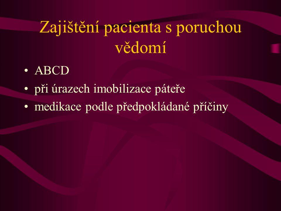 Zajištění pacienta s poruchou vědomí ABCD při úrazech imobilizace páteře medikace podle předpokládané příčiny