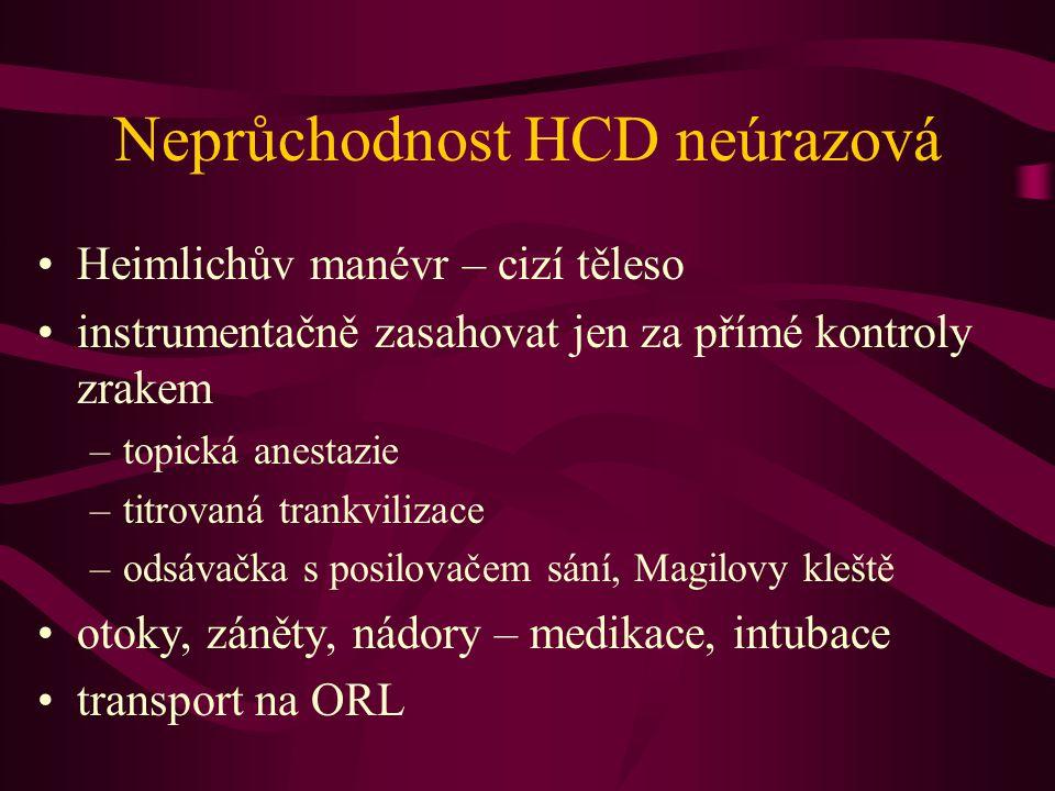 Neprůchodnost HCD neúrazová Heimlichův manévr – cizí těleso instrumentačně zasahovat jen za přímé kontroly zrakem –topická anestazie –titrovaná trankv