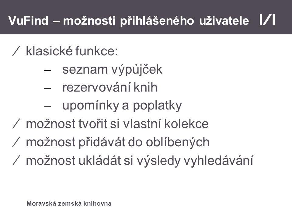 Moravská zemská knihovna VuFind – možnosti přihlášeného uživatele ⁄klasické funkce: – seznam výpůjček – rezervování knih – upomínky a poplatky ⁄možnos