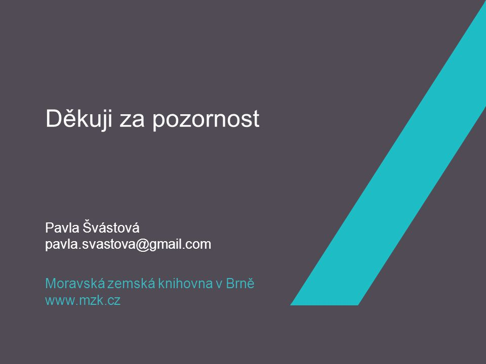Moravská zemská knihovna v Brně www.mzk.cz Děkuji za pozornost Pavla Švástová pavla.svastova@gmail.com