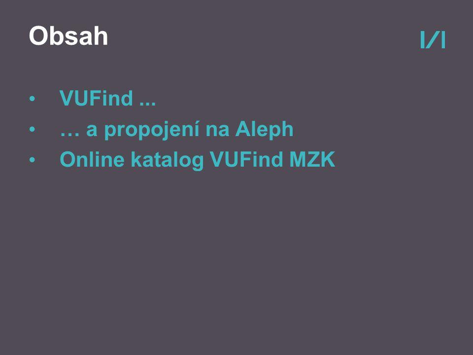Obsah VUFind... … a propojení na Aleph Online katalog VUFind MZK