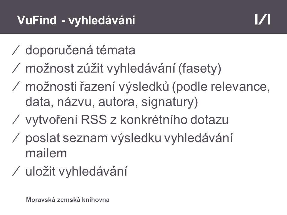 Moravská zemská knihovna VuFind - vyhledávání ⁄doporučená témata ⁄možnost zúžit vyhledávání (fasety) ⁄možnosti řazení výsledků (podle relevance, data,