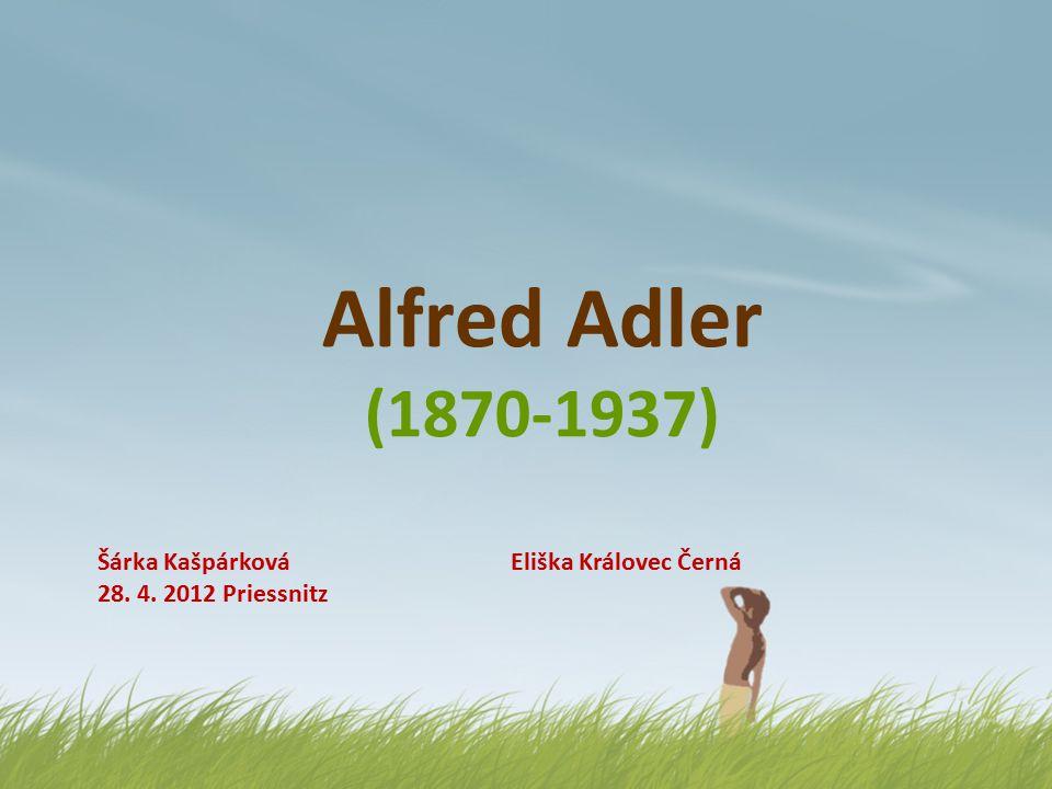Alfred Adler narozen v roce 1870 na předměstí Vídně druhý ze 7 dětí žid protestant jeho křivice a smrt mladšího bratra rozhodnutí stát se lékařem studoval ve Vídni