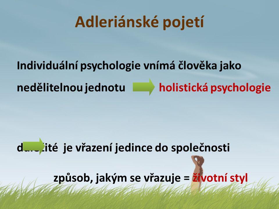 Adleriánské pojetí Individuální psychologie vnímá člověka jako nedělitelnou jednotu holistická psychologie důležité je vřazení jedince do společnosti