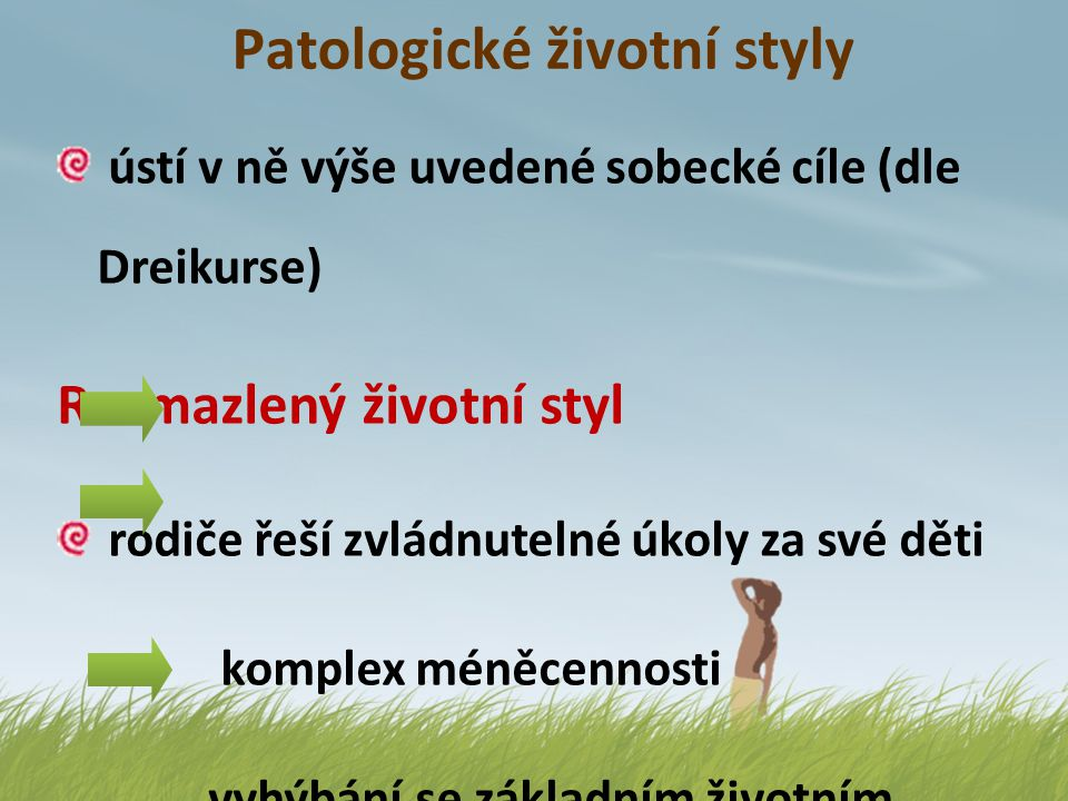 Patologické životní styly ústí v ně výše uvedené sobecké cíle (dle Dreikurse) Rozmazlený životní styl rodiče řeší zvládnutelné úkoly za své děti kompl