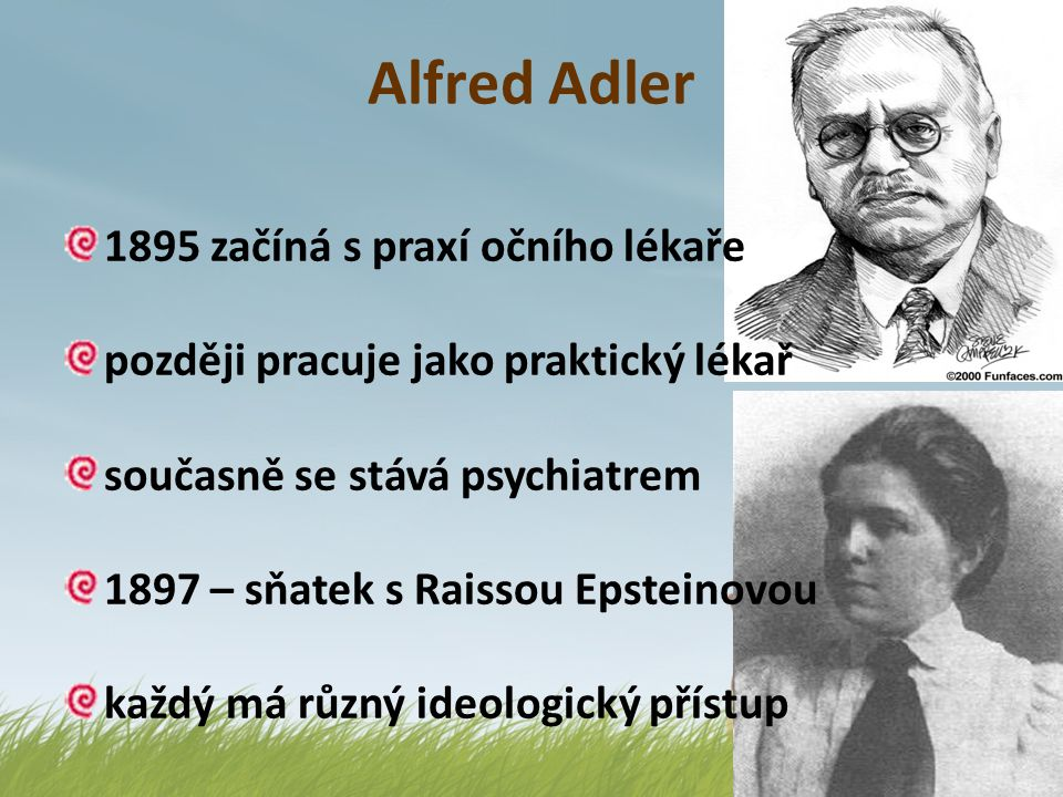 Alfred Adler 1895 začíná s praxí očního lékaře později pracuje jako praktický lékař současně se stává psychiatrem 1897 – sňatek s Raissou Epsteinovou