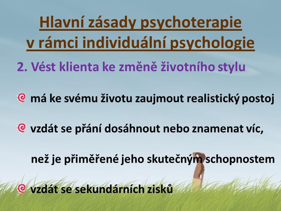 Hlavní zásady psychoterapie v rámci individuální psychologie 2. Vést klienta ke změně životního stylu má ke svému životu zaujmout realistický postoj v
